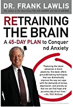 Retraining the Brain : A 45 Day Plan to Conquer Stress and Anxiety(Paperback) - 2010 Edition
