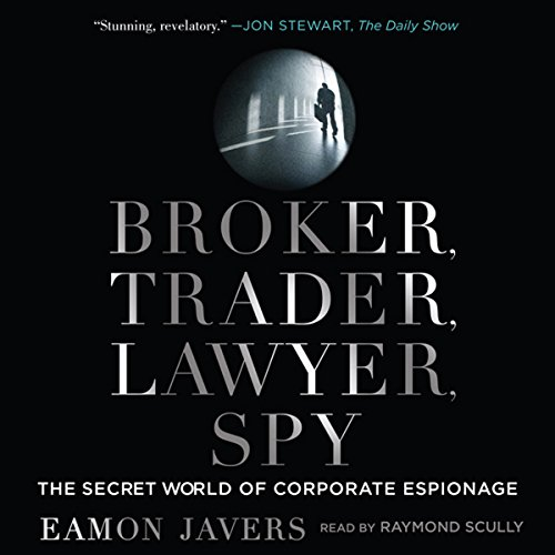 Broker, Trader, Lawyer, Spy: The Secret World of Corporate Espionage audiobook cover art