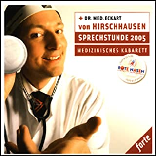 Sprechstunde 2005 - forte                    Autor:                                                                                                                                 Eckart von Hirschhausen                               Sprecher:                                                                                                                                 Eckart von Hirschhausen                      Spieldauer: 1 Std. und 18 Min.     222 Bewertungen     Gesamt 4,6