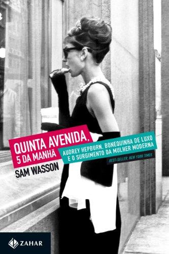 Quinta Avenida, 5 da manhã: Audrey Hepburn, Bonequinha de Luxo e o surgimento da mulher moderna