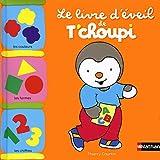 Le livre d'éveil de T'choupi - Dès 2 ans