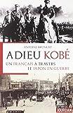 Adieu Kobé - Un Français à travers le Japon en guerre