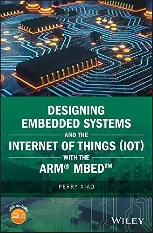 ショートカット出席窒息させるDesigning Embedded Systems and the Internet of Things (IoT) with the ARM mbed (Wiley - IEEE) (English Edition)