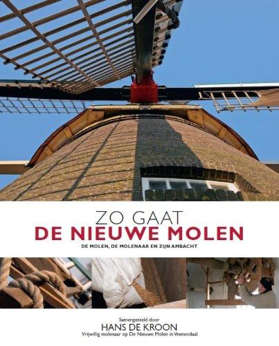 Zo gaat de Nieuwe Molen: de molen, de molenaar en zijn ambacht