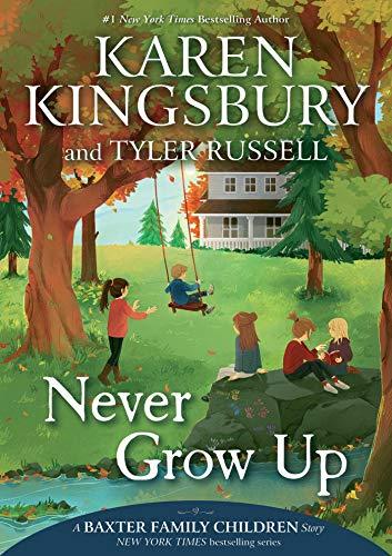 Never Grow Up (A Baxter Family Children Story Book 3)