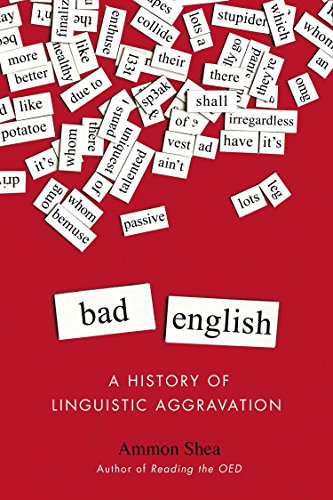 Bad English: A History of Linguistic Aggravation