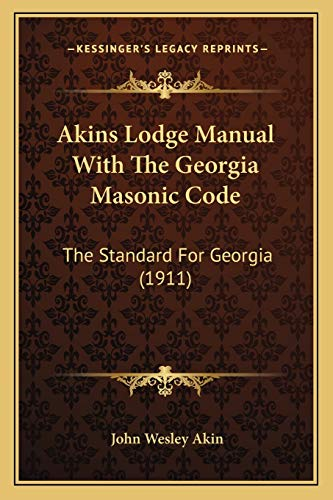 Compare Textbook Prices for Akins Lodge Manual With The Georgia Masonic Code: The Standard For Georgia 1911  ISBN 9781165276073 by Akin, John Wesley