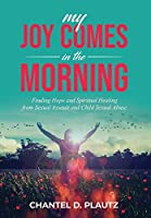 My Joy Comes in the Morning: Finding Hope and Spiritual Healing from Sexual Assault and Child Sexual Abuse