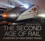 The Second Age of Rail: A History of High Speed Trains by Murray Hughes (2015-11-01)