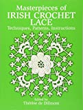 Masterpieces of Irish Crochet Lace: Techniques, Patterns, Instructions (Dover Knitting, Crochet, Tatting,...