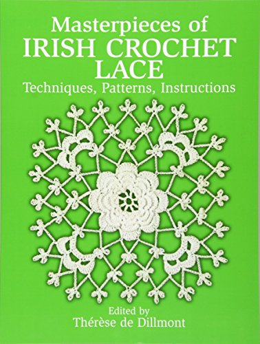 Masterpieces of Irish Crochet Lace: Techniques, Patterns and Instructions: Techniques,...
