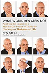 What Would Ben Stein Do?: Applying the Wisdom of a Modern-Day Prophet to Tackle the Challenges of Work and Life Kindle Edition