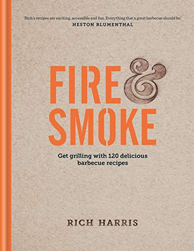 Fire & Smoke: get grilling with 120 delicious barbecue recipes
