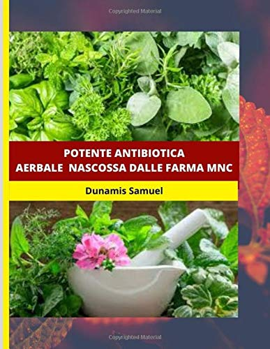 Potente Antibiotica Aerbale Nascossa Dalle Farma Mnc: Utilizzare questi antibiotici a base di erbe per qualsiasi malattia