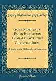 Some Motives in Pagan Education Compared With the Christian Ideal: A Study in the Philosophy of Education (Classic Reprint)