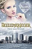 Seelenkrieger - Herz aus Kristall: Band 4 der Fantasy-Romance-Saga (Seelenkrieger-Reihe)