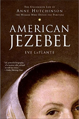 American Jezebel: The Uncommon Life of Anne Hutchinson, the Woman Who Defied the Puritans