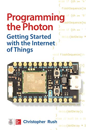 Rush, C: Programming the Photon: Getting Started with the In: Getting Started with the Internet of Things (Tab)