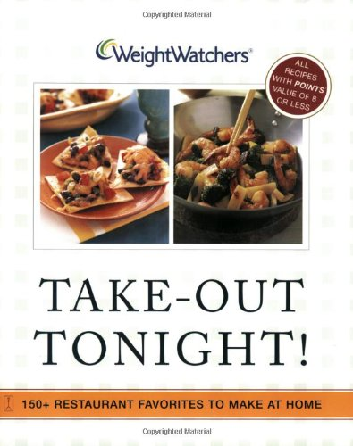 Weight Watchers Take-Out Tonight!: 150+ Restaurant Favorites to Make at Home--All Recipes With POINTS Value of 8 or Less: 150+ Restaurant Favorites to Make at Home--All 8 Points or Less