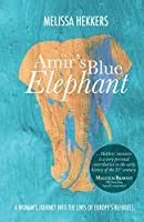 Amir's Blue Elephant: A woman's journey into the lives of Europe's refugees