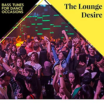 The Lounge Desire - Bass Tunes For Dance Occasions