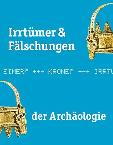 Irrtümer & Fälschungen der Archäologie: Begleitband zur Sonderausstellung