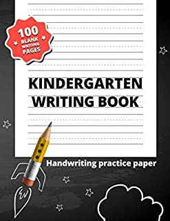 Kindergarten Writing Book: 100 Blank Writing Pages for Kindergarten–2nd Grade (Handwriting Practice Paper)