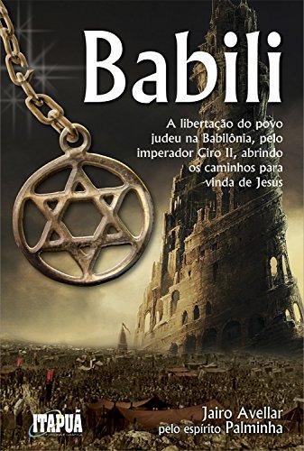 Babili: A libertação do povo judeu na Babilônia, pelo imperador Ciro II, abrindo os caminhos para vinda de Jesus