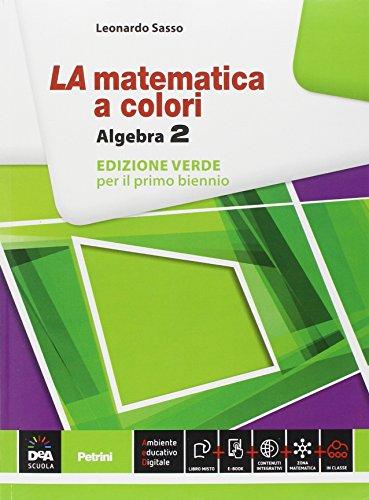 La matematica a colori. Algebra. Ediz. verde. Per le Scuole superiori. Con e-book. Con espansione online: 2