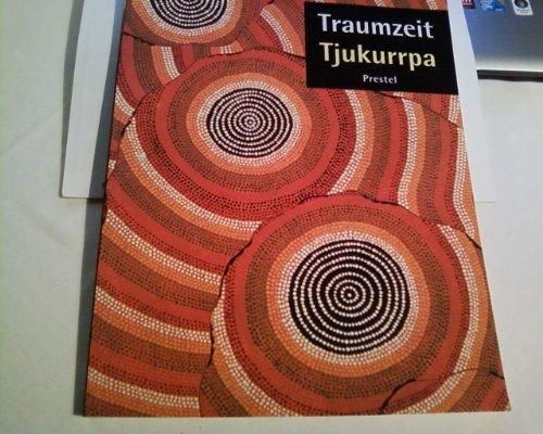 Traumzeit - Tjukurrpa: Kunst der Aborigines der Western Desert