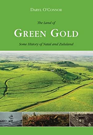 The Land of Green Gold: Some History of Natal and Zululand
