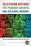 Television History, the Peabody Archive, and Cultural Memory (The Peabody Series in Media History Ser.)