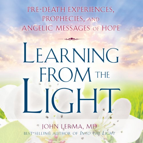 Learning from the Light: Pre-Death Experiences, Prophecies, and Angelic Messages of Hope cover art