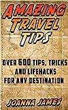 Amazing Travel Tips: Over 600 Tips, Tricks, and Lifehacks for any Destination (English Edition)