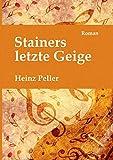 Stainers letzte Geige: Ein historischer Roman über den Tiroler Geigenbauer Jakob Stainer (1619-1683) mit kriminalistischer Komponente in der Gegenwart.