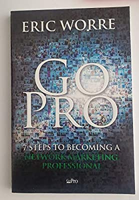 Go Pro : 7 Steps to Becoming a Network Marketing Professional: By Eric Worre Unofficial & Independent Summary & Analysis (Paperback)--by Eric Worre [2016 Edition]