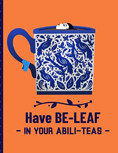 Have Be-Leaf In Your Abili-Teas: Punny Track and Rate Tea Varieties Journal: Gift For Tea Drinkers | Aroma and Taste | Steeping Time and Temperature | ... | County of Origin | Fun Flavors | Infused