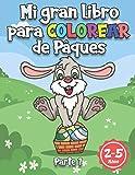 Mi Gran Libro Para Colorear De Pascua: Libro de colorear para niños de 2 a 5 años. Divertido con el conejito de Pascua, las placas y el huevo de Pascua.