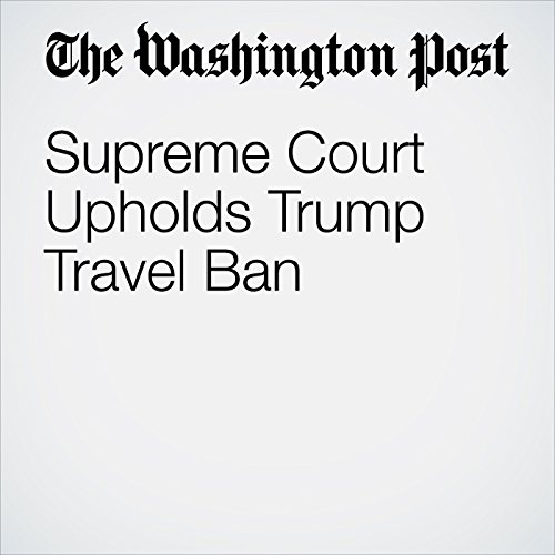 Supreme Court Upholds Trump Travel Ban audiobook cover art