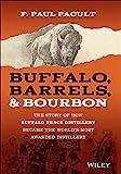 Buffalo, Barrels, & Bourbon: The Story of How Buffalo Trace Distillery...