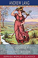 The Nursery Rhyme Book (Esprios Classics)