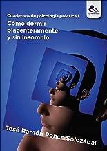 Cómo dormir placenteramente y sin insomnio: Cuadernos de psicología práctica I