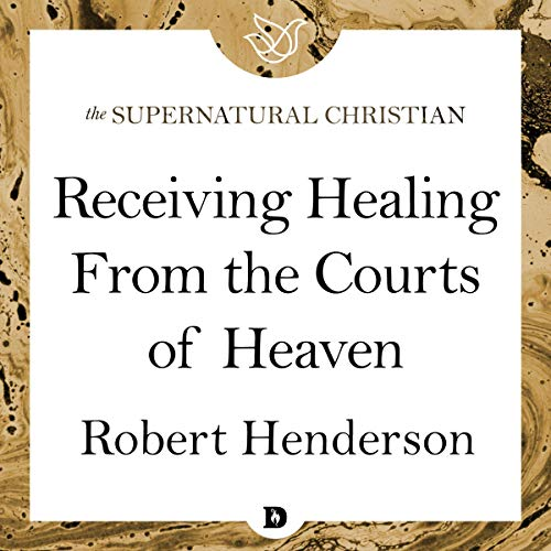 Receiving Healing from the Courts of Heaven cover art