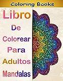 Libro de Colorear Para Adultos Mandalas: Libro de Colorear. Mandalas de Colorear para Adultos, Excelente Pasatiempo anti estrés para relajarse con bellísimas Mandalas