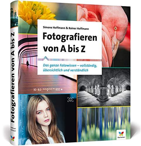 Fotografieren von A bis Z: So lernen Anfänger die digitale Fotografie: verständlich und anschaulich