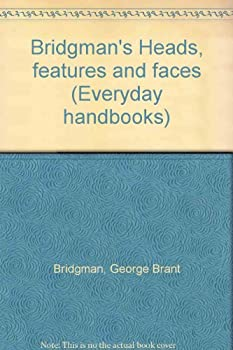 Bridgman s Heads features and faces  Everyday handbooks