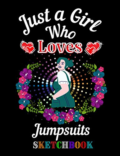Just A Girl Who Loves Jumpsuits Sketchbook: Blank page sketchbook for drawing, sketching, practice, and doodling for kids, teens, adults, and college students