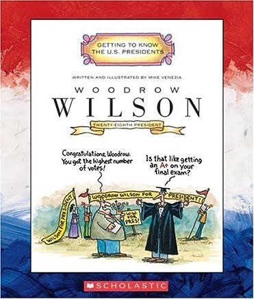Woodrow Wilson: Twenty-Eighth President 1913-1921 (Getting to Know the U.S. Presidents) by Mike Venezia (2006-09-05)