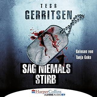 Sag niemals stirb                   Autor:                                                                                                                                 Tess Gerritsen                               Sprecher:                                                                                                                                 Tanja Geke                      Spieldauer: 9 Std. und 10 Min.     77 Bewertungen     Gesamt 4,0