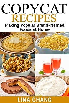 Copycat Recipes: Making Popular Brand-Named Foods and Beverages at Home (Copycat Cookbook)